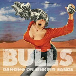 bulls - dancing on sinking sands