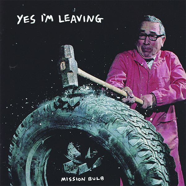Yes I'm Leaving - Mission Bulb